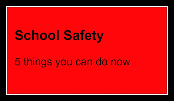 School Safety 5 things you can do now